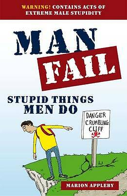 Man Fail: Stupid Things Men Do by Marion Appleby Paperback, stocking filler