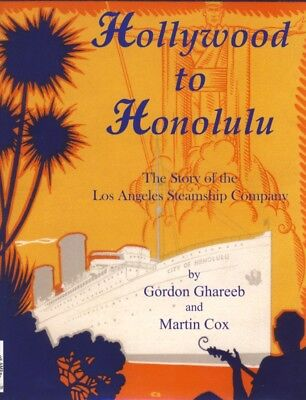 Hollywood To Honolulu The Story Of The Los Angeles Steamship Company