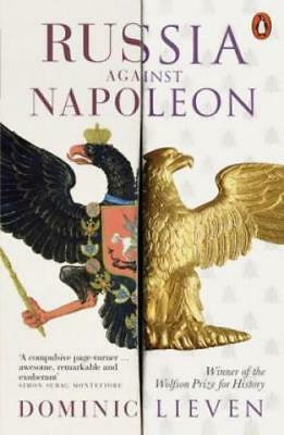 Russia Against Napoleon The Battle for Europe, 1807 to 1814 3384