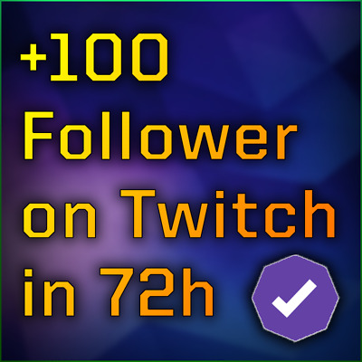 100 Twitch Followers within 72 hours