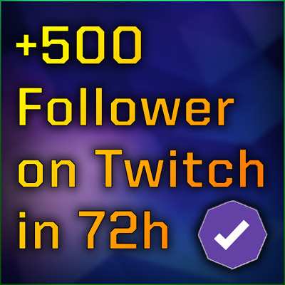 500 Twitch Followers within 72 hours