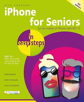 iPhone for Seniors in easy steps, 5th ed - covers phones with iOS 12
