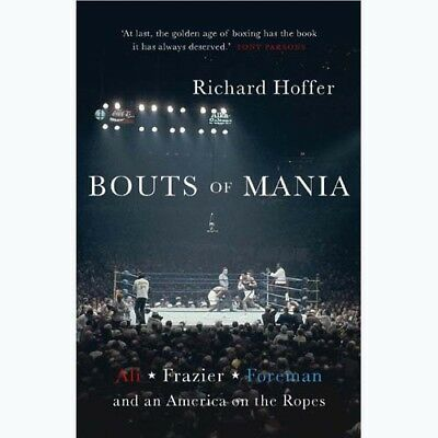 Bouts of Mania: Ali, Frazier and Foreman & America on the Ropes - 9781781313367