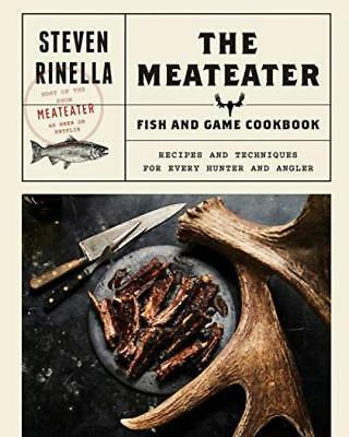 The MeatEater Fish and Game Cookbook: Recipes Techniques for Every Hunter...