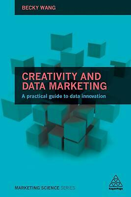 Creativity and Data Marketing A Practical Guide to Data Innovation Becky Wang