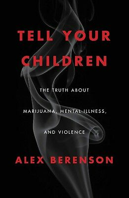 Tell Your Children The Truth About Marijuana by Alex Berenson Hardcover NEW
