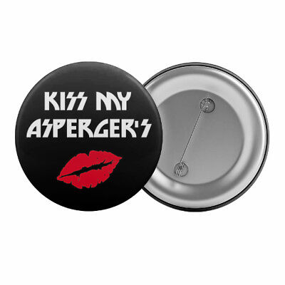 "Kiss My Asperger's Badge Button Pin 1.25"" 32mm Autism Aspergers Syndrome Slogan"