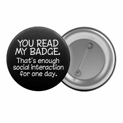 "You Read My Badge ... Button Pin 1.25"" 32mm Funny Anti-Social Introvert Slogan"