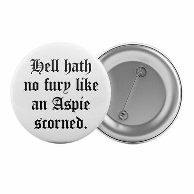 Hell Hath No Fury Like An Aspie Scorned Badge Button 32mm Asperger's Syndrome