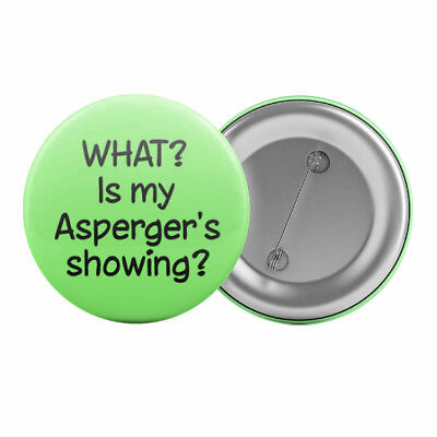 "WHAT? Is My Asperger's Showing Badge Button 1.25"" 32mm Autism Aspergers Syndrome"