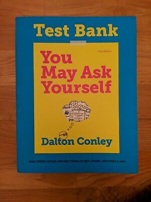 You May Ask Yourself - Dalton Conley- Test Bank!