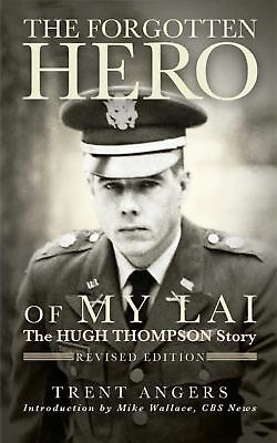 The Forgotten Hero of My Lai: The Hugh Thompson Story (Revised Edition)
