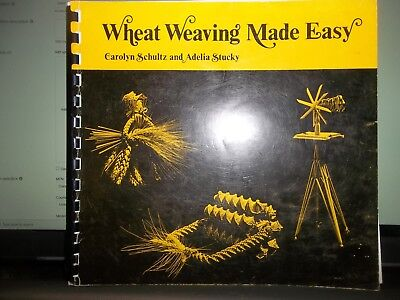 WHEAT WEAVING MADE EASY by Carolyn Schultz and Adelia Stucky, Spiral Bound, Free