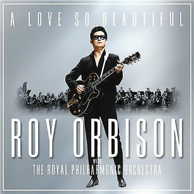 A Love So Beautiful by Roy Orbison & The Royal Philharmonic Orchestra (CD, 2017)