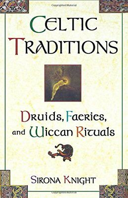 Celtic Traditions: Druids, Faeries, and Wiccan Rituals (2000, Paperback)