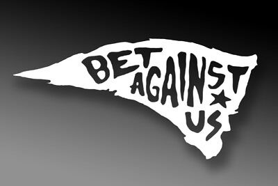 BET AGAINST US New England Patriots Sticker Decal Pats Nation Superbowl 53 LIII