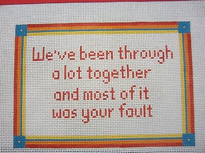 """Needlepoint Canvas  """"We've been through a lot together..."""" Hand Painted"""