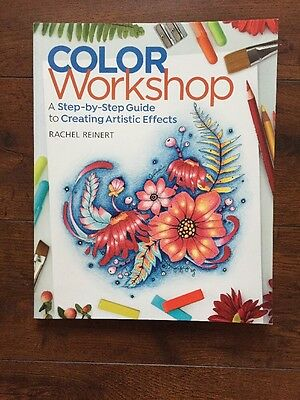 Color Workshop: A Step-By-Step Guide to Creating Artistic Effects Rachel Reinert
