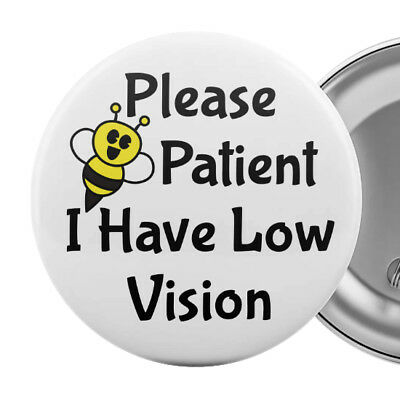 "Please Be Patient I Have Low Vision Badge Button Pin 2.25"" Impaired Blind Aid"