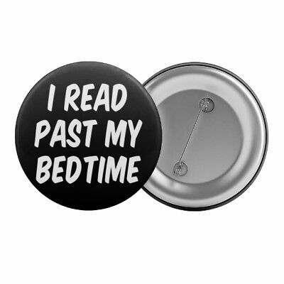 "I Read Past My Bedtime Badge Button Pin 1.25"" 32mm Book Lover Reading Slogan"