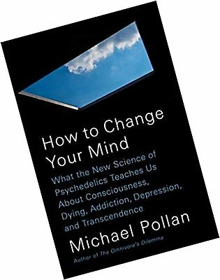 How to Change Your Mind: What the New Science of Psychedelics Teaches Us Abou...