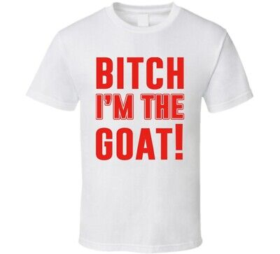 Bitch I'm The Goat Tom Brady T Shirt