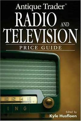 Antique Trader: Antique Trader Radio and Television Price Guide by Kyle Husfloen