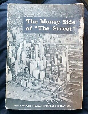 The Money Side of the Street by Carl H. Madden (Federal Reserve Bank of NY) BK