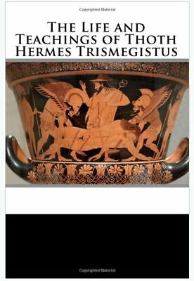 The Life and Teachings of Thoth Hermes Trismegistus (Paperback – 2018) r