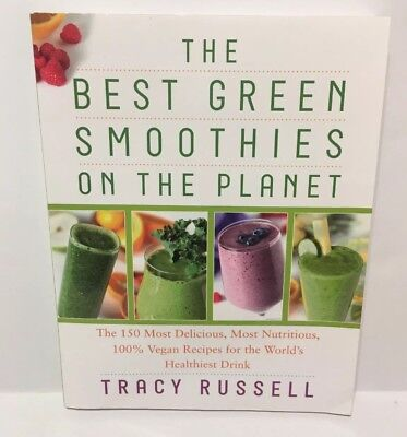 The Best Green Smoothies on the Planet: The 150 Most Delicious Vegan Superfood