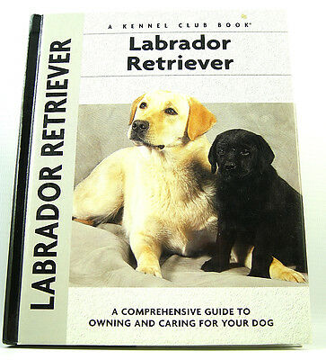 Labrador Retriever: A Comprehensive Guide to Owning and Caring for Your Dog by M