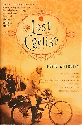 The Lost Cyclist : The Epic Tale of an American Adventurer and His Mysterious...