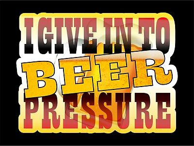 Funny Beer Pressure Bumper Sticker For Beer Fridge Welder Mancave Etc