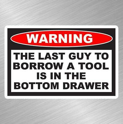 Chest vinyl sticker decal Funny THE LAST GUY TO BORROW A TOOL IS Tool Box