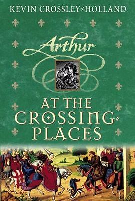 Arthur Trilogy: At the Crossing Places Bk. 2 by Kevin Crossley-Holland (2002,...