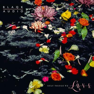 Blaqk Audio - Only Things We Love - New CD Album - Released 15/03/2019