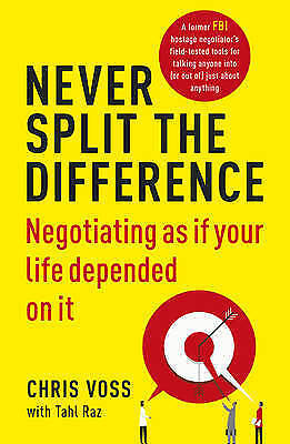 Never Split the Difference: Negotiating as if Your Life Depended on It by Tahl R