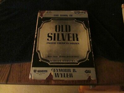 "SILVER - ""OLD SILVER ENGLISH - AMERICAN - FOREIGN"" by SEYMOUR B WYLER - 1937"