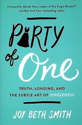 Party of One: Truth, Longing, and the Subtle Art of Singleness - Smith, Joy Beth