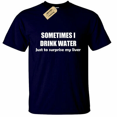 Sometimes i drink water Mens Funny T Shirt pub drinking alcohol novelty gift