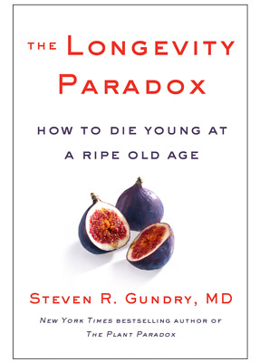 The Longevity Paradox: How to Die Young at a Ripe Old Age (The Plant Paradox) Ha
