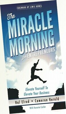 The Miracle Morning for Entrepreneurs: Elevate Your SELF to Elevate Your ...