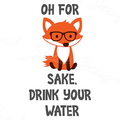 Oh For Fox Sake Drink Your Water Front Healthy Vinyl Decal Free Shipping 1215a 4 62 Picclick Uk