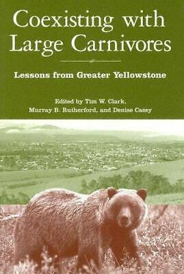Coexisting with Large Carnivores : Lessons from Greater Yellowstone - Clark