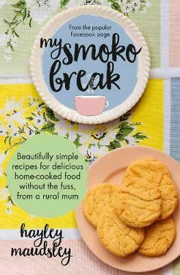 My Smoko Break: Beautifully simple recipes for delicious home-cooked food wi ...