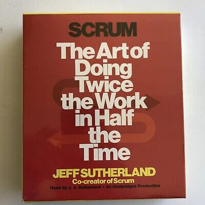Scrum The Art Of Doing Twice The Work In Half The Time Jeff Sutherland Audio CD