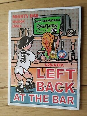 """Mighty Oak Beer Pump Clip """"left Back At The Bar """"to Celebrate  2002 World Cup"""