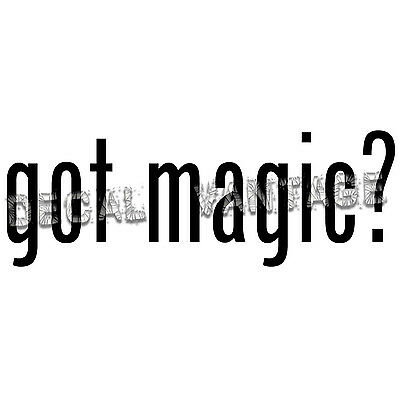 Got Magic? Vinyl Sticker Decal Pagan Wicca Witch - Choose Size & Color
