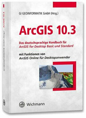Arcgis 10.3: Das German-Speaking Handbuch for Arcgis for Desktop Basic And