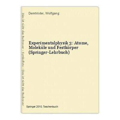 Experimental Physics 3 : Atoms, Moleküle and Solid State (Springer -lehrbuch)